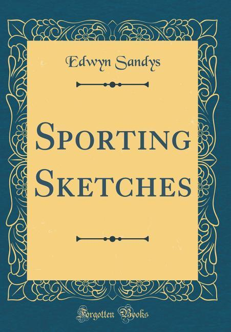 Sporting Sketches (Classic Reprint) als Buch vo...