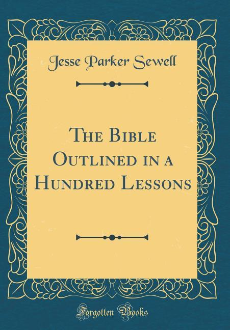 The Bible Outlined in a Hundred Lessons (Classi...