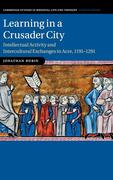 Learning in a Crusader City: Intellectual Activity and Intercultural Exchanges in Acre, 1191-1291