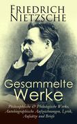 Gesammelte Werke: Philosophische & Philologische Werke, Autobiographische Aufzeichnungen, Lyrik, Aufsätze und Briefe
