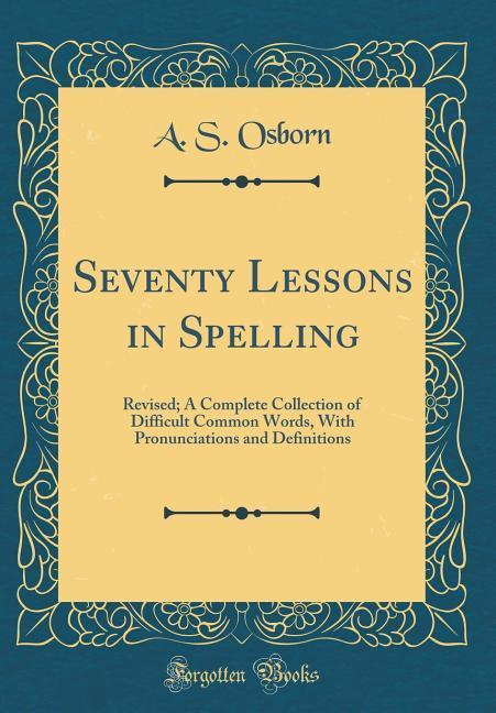 Seventy Lessons in Spelling als Buch von A. S. ...