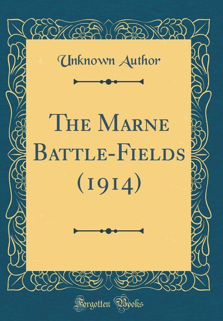 The Marne Battle-Fields (1914) (Classic Reprint...