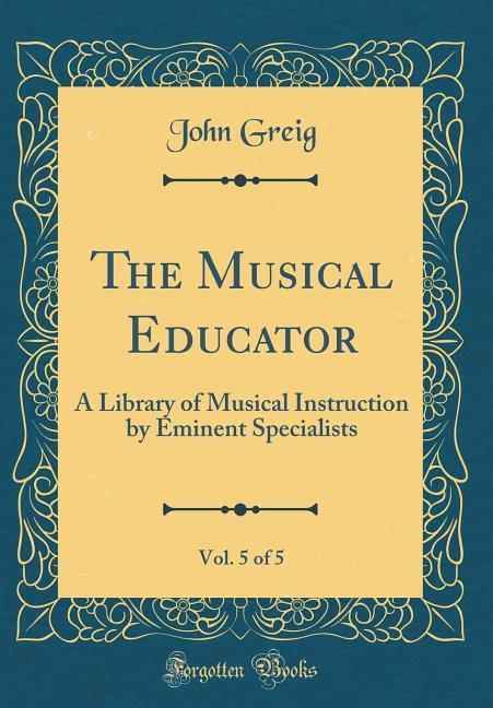 The Musical Educator, Vol. 5 of 5 als Buch von ...