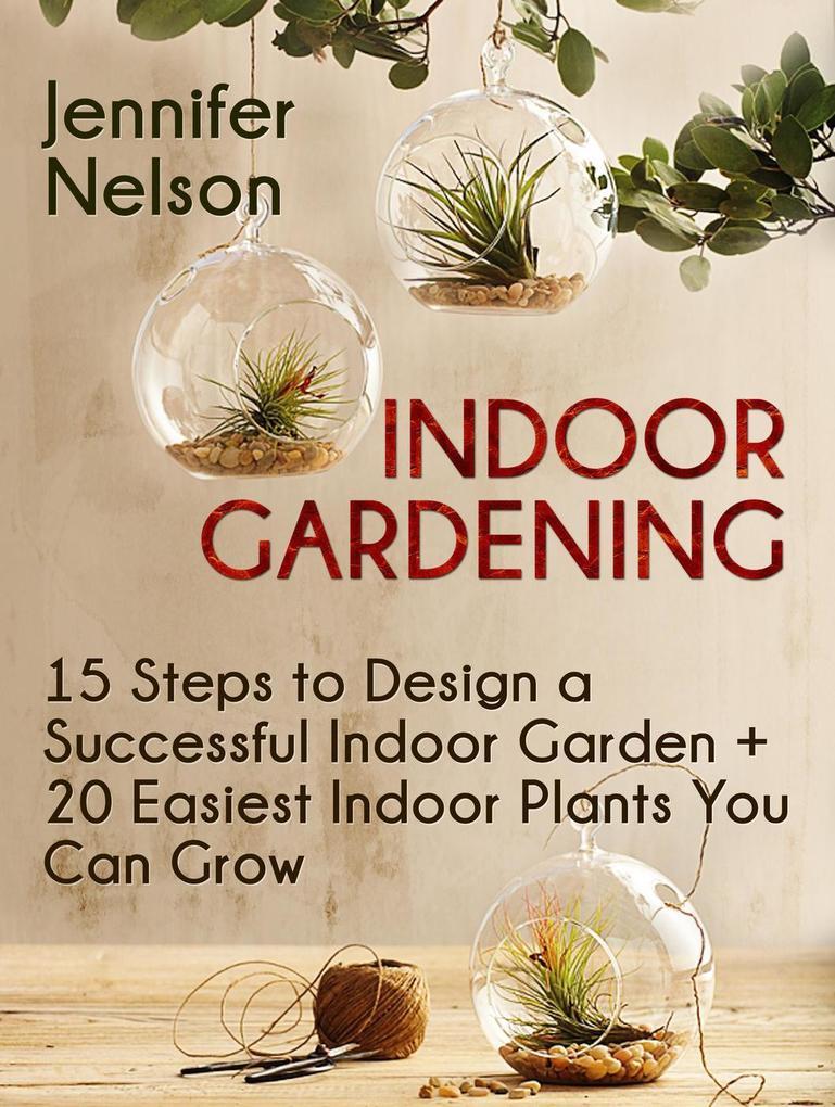 Indoor Gardening:15 Steps to Design a Successfu...
