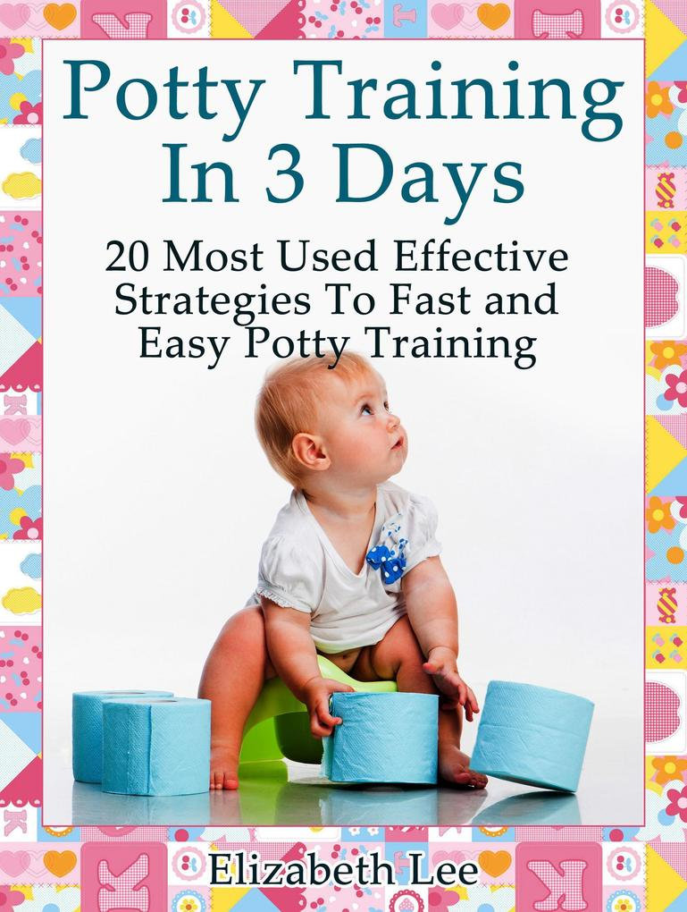 Potty Training In 3 Days:20 Most Used Effective...