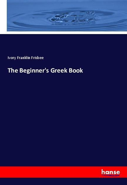The Beginner´s Greek Book als Buch von Ivory Fr...