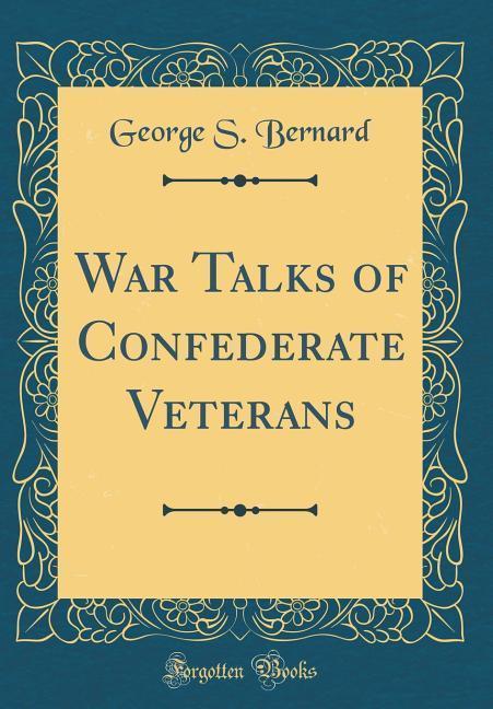 War Talks of Confederate Veterans (Classic Repr...