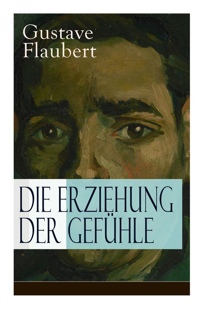 Die Erziehung der Gefühle als Buch von Gustave ...