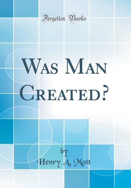 Was Man Created? (Classic Reprint) als Buch von...