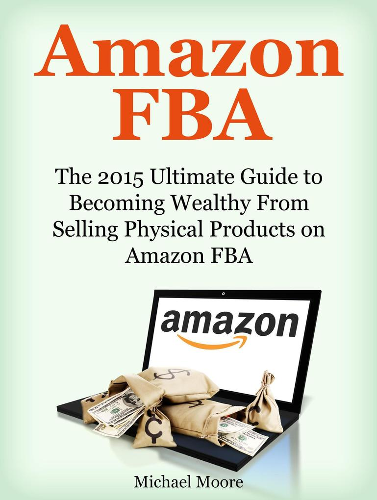 Amazon FBA: The 2015 Ultimate Guide to Becoming...