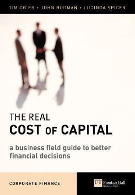 The Real Cost of Capital: A Business Field Guide to Better Financial Decisions als Buch (kartoniert)
