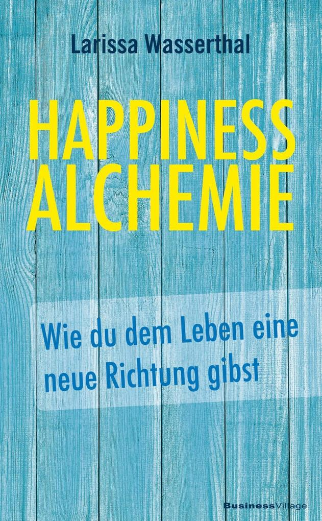 Happiness Alchemie als eBook Download von Laris...