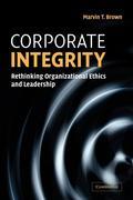 Corporate Integrity: Rethinking Organizational Ethics and Leadership