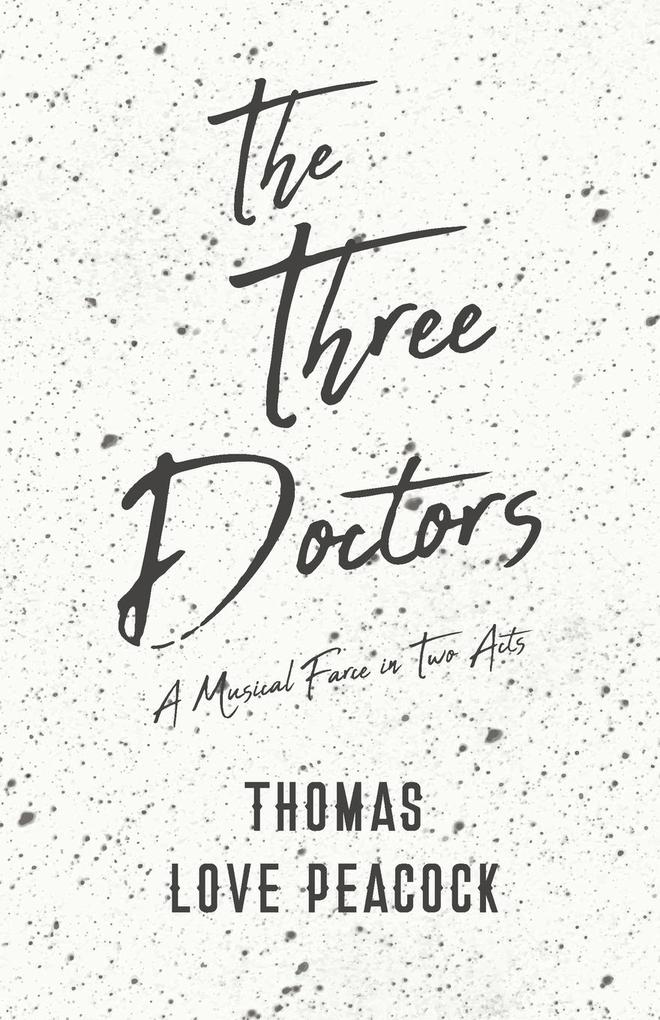 The Three Doctors - A Musical Farce in Two Acts...