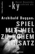 Archibald Duggan - Drei Kriminalromane: Spiel mit viel zu hohem Einsatz