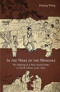In the Wake of the Mongols: The Making of a New Social Order in North China, 1200-1600