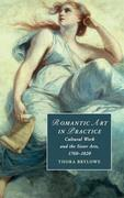 Romantic Art in Practice: Cultural Work and the Sister Arts, 1760-1820