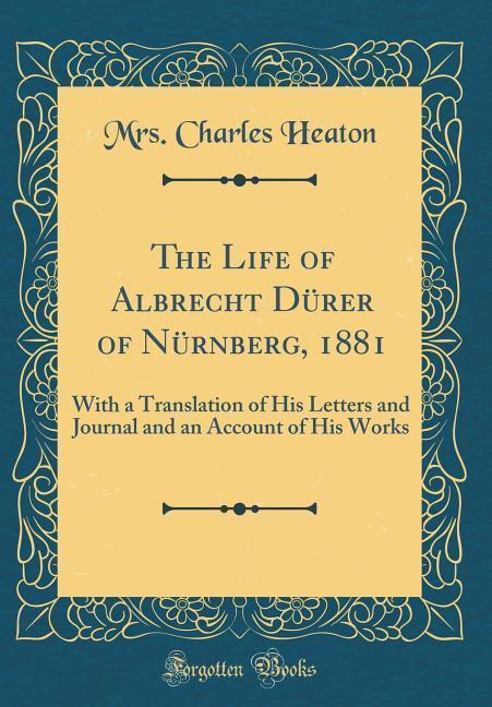 The Life of Albrecht Dürer of Nürnberg, 1881 al...