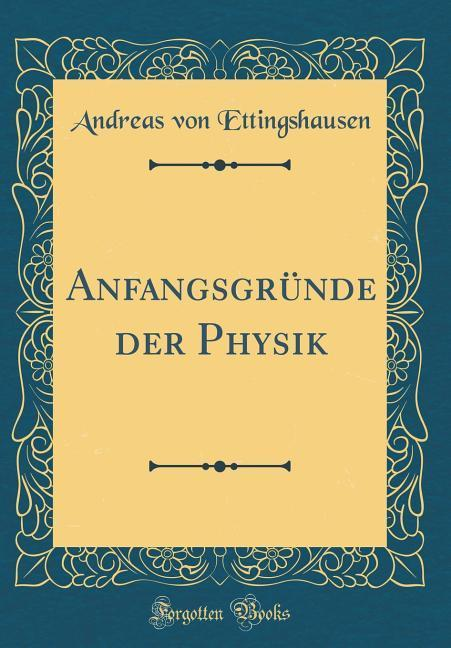 Anfangsgründe der Physik (Classic Reprint) als ...