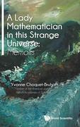 Lady Mathematician in This Strange Universe, A: Memoirs