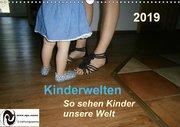 Kinderwelten - So sehen Kinder unsere Welt (Wandkalender 2019 DIN A3 quer)