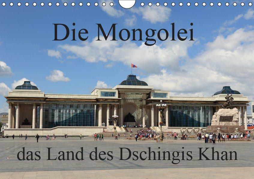 Die Mongolei das Land des Dschingis Khan (Wandk...