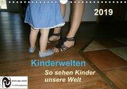 Kinderwelten - So sehen Kinder unsere Welt (Wandkalender 2019 DIN A4 quer)