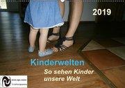 Kinderwelten - So sehen Kinder unsere Welt (Wandkalender 2019 DIN A2 quer)