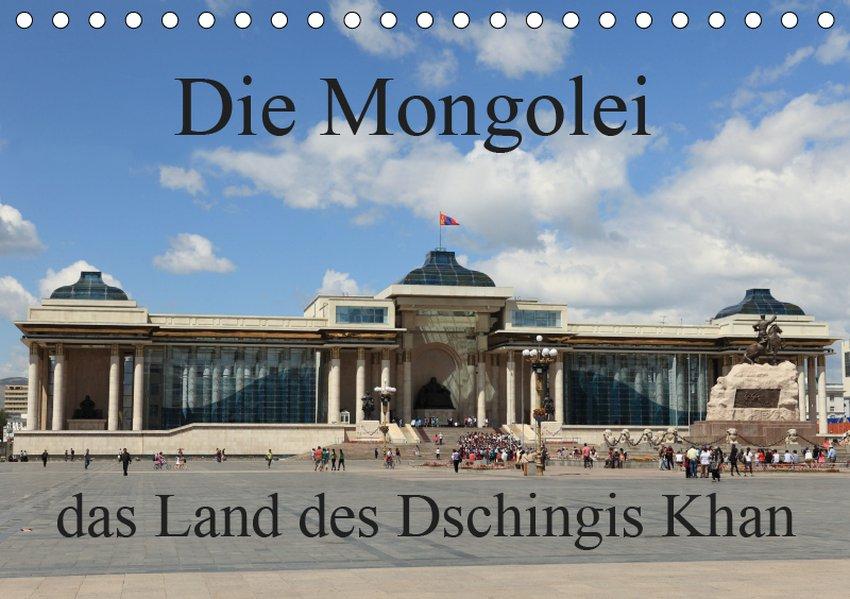 Die Mongolei das Land des Dschingis Khan (Tisch...
