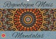 Regenbogen Mais Mandalas (Wandkalender 2019 DIN A3 quer)