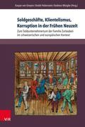 Soldgeschäfte, Klientelismus, Korruption in der Frühen Neuzeit