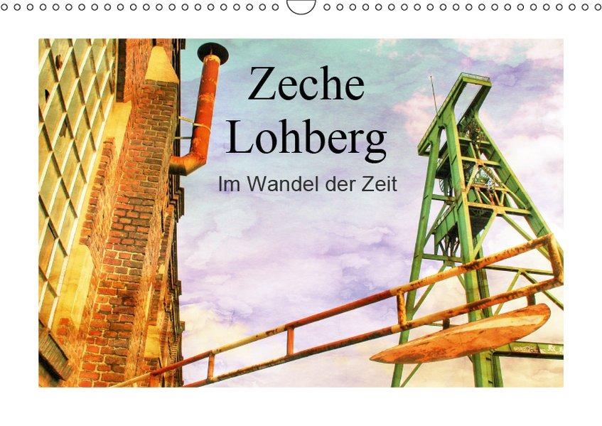 Zeche Lohberg - Im Wandel der Zeit (Wandkalende...