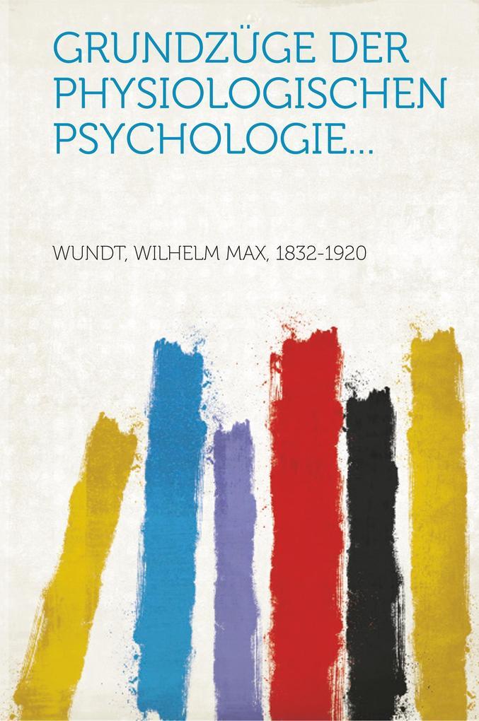 Grundzüge der physiologischen Psychologie... al...