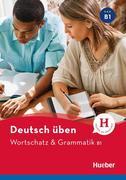 Deutsch üben Wortschatz & Grammatik B1