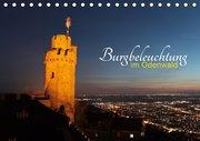 Burgbeleuchtung im Odenwald (Tischkalender 2019 DIN A5 quer)