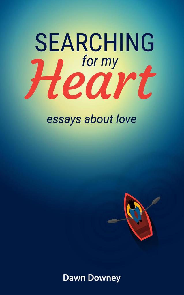 Searching for My Heart: Essays about Love als e...