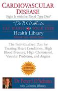 Cardiovascular Disease: Fight It with the Blood Type Diet: The Individualized Plan for Treating Heart Conditions, High Blood Pressure, High Cholestero
