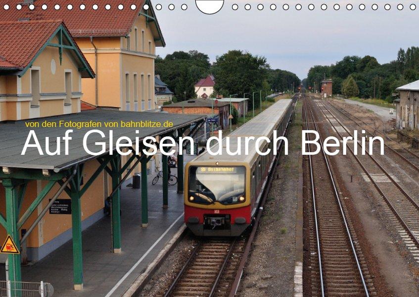 Auf Gleisen durch Berlin (Wandkalender 2019 DIN...