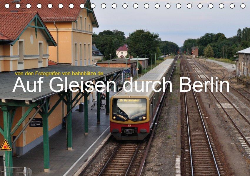 Auf Gleisen durch Berlin (Tischkalender 2019 DI...