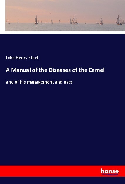 A Manual of the Diseases of the Camel als Buch ...