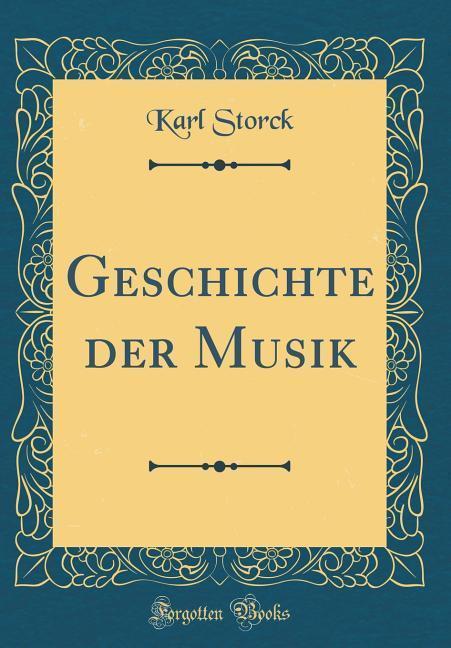 Geschichte der Musik (Classic Reprint) als Buch...