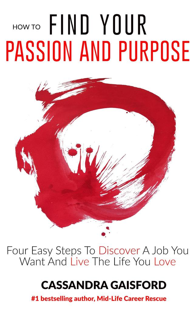 How To Find Your Passion and Purpose: Four Easy...
