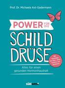 Power für die Schilddrüse - Alles für einen gesunden Hormonhaushalt. Mit Praxistipps bei Überfunktion, Unterfunktion und Hashimoto