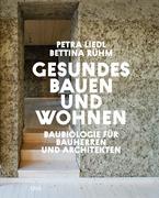 Gesundes Bauen und Wohnen - Baubiologie für Bauherren und Architekten