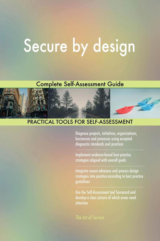 Secure by design Complete Self-Assessment Guide...