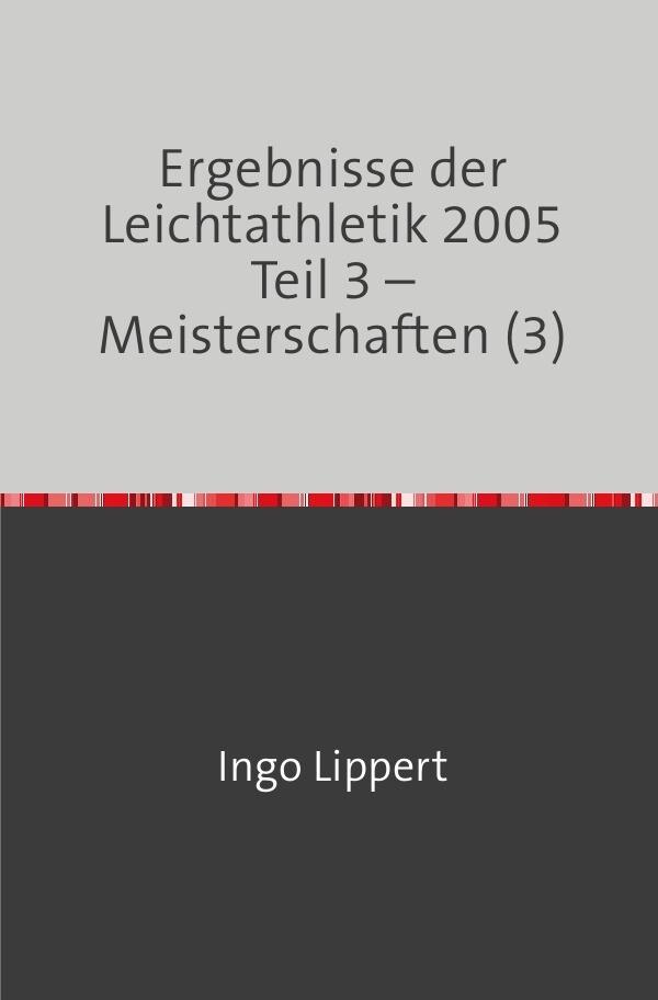 Ergebnisse der Leichtathletik 2005 Teil 3 - Meisterschaften (3) als Buch (kartoniert)