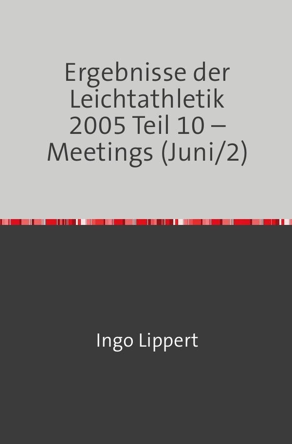Ergebnisse der Leichtathletik 2005 Teil 10 - Meetings (Juni/2) als Buch