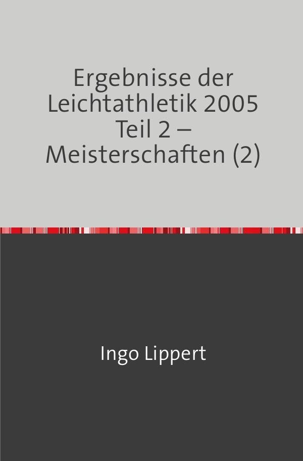 Ergebnisse der Leichtathletik 2005 Teil 2 - Meisterschaften (2) als Buch