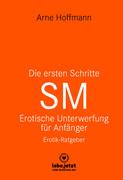 Die ersten Schritte SM - Erotische Unterwerfung für Anfänger | Erotischer Ratgeber