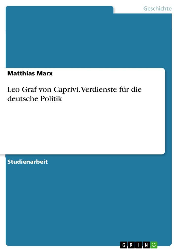 Leo Graf von Caprivi. Verdienste für die deutsc...
